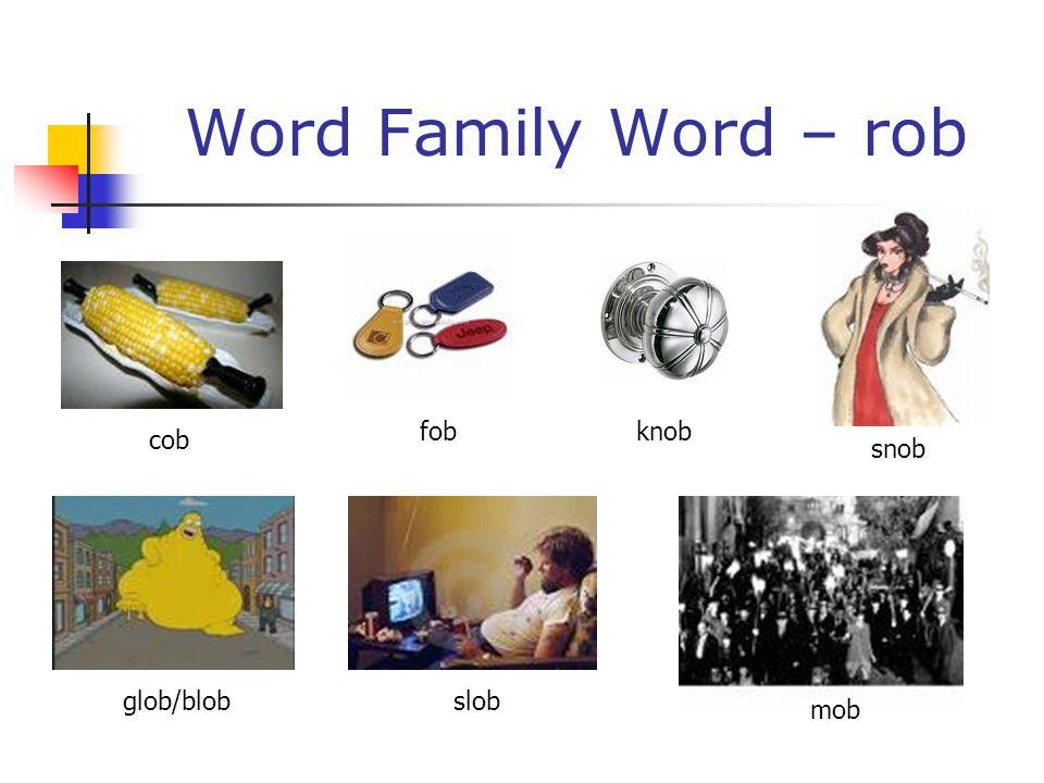 Word Family Word – rob cob fob knob snob glob/blob slob mob