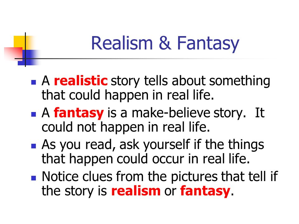 Realism & Fantasy A realistic story tells about something that could happen in real life.