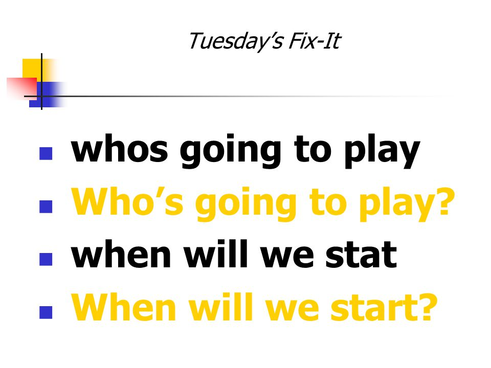 Tuesday's Fix-It whos going to play Who's going to play when will we stat When will we start
