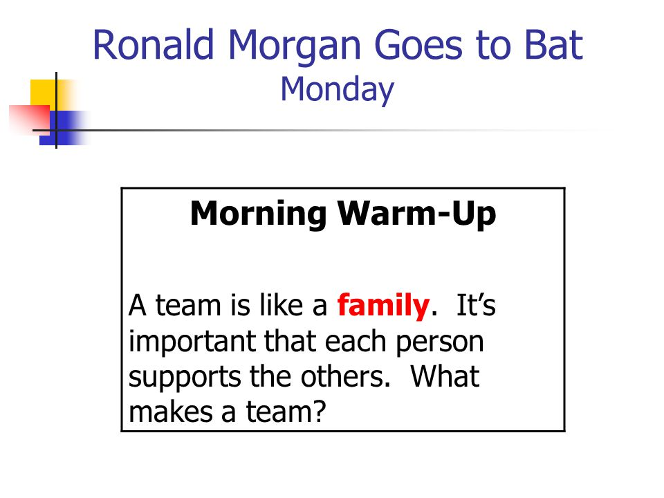 Ronald Morgan Goes to Bat Monday Morning Warm-Up A team is like a family.