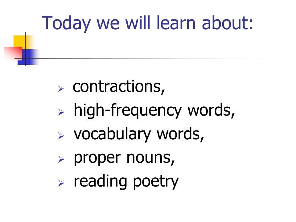 Today we will learn about:  contractions,  high-frequency words,  vocabulary words,  proper nouns,  reading poetry