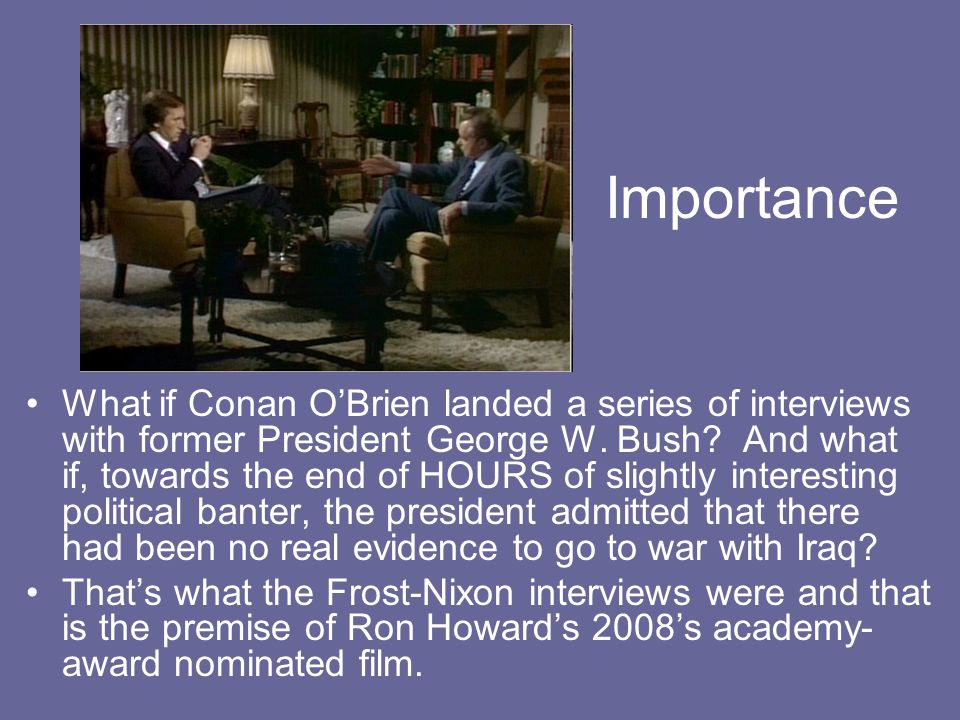 Importance What if Conan O'Brien landed a series of interviews with former President George W.