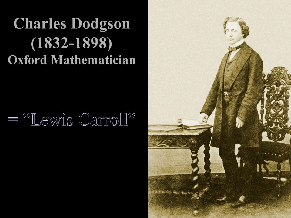 Charles Dodgson (1832-1898) Oxford Mathematician