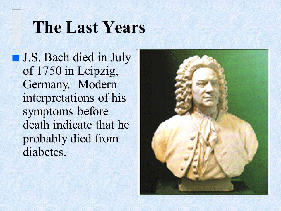 n J.S. Bach died in July of 1750 in Leipzig, Germany.
