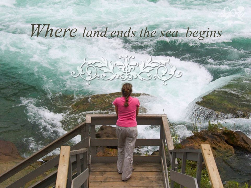 Where land ends the sea begins