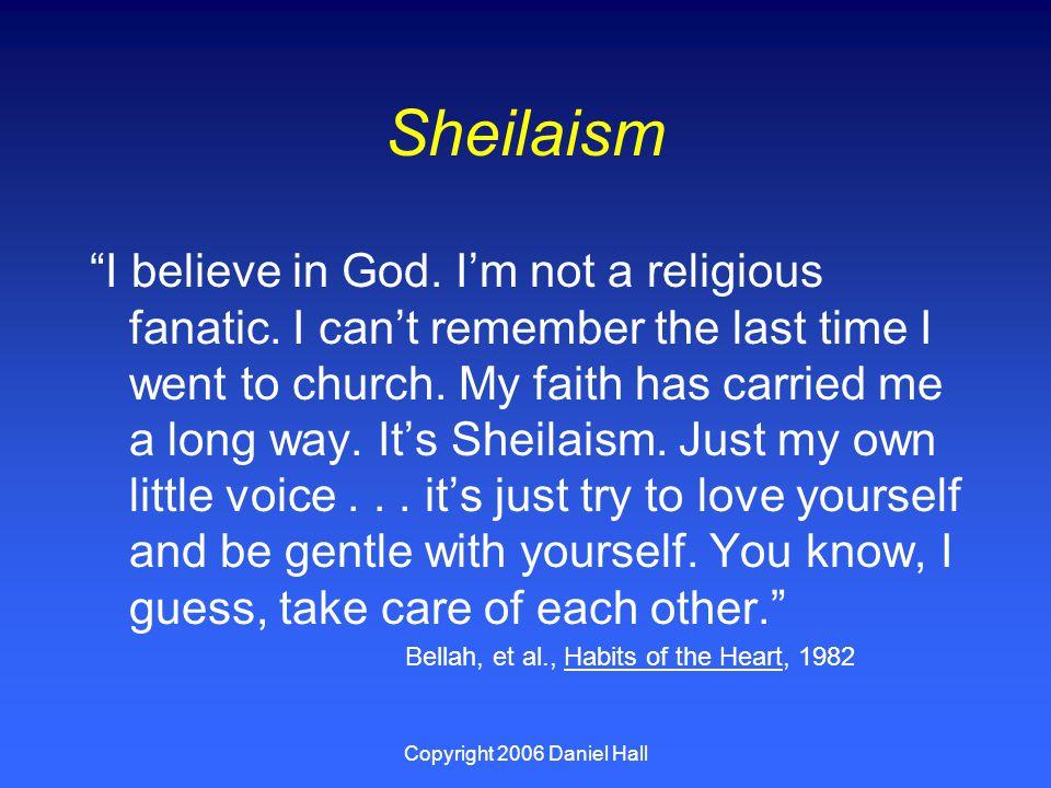 Copyright 2006 Daniel Hall Sheilaism I believe in God.