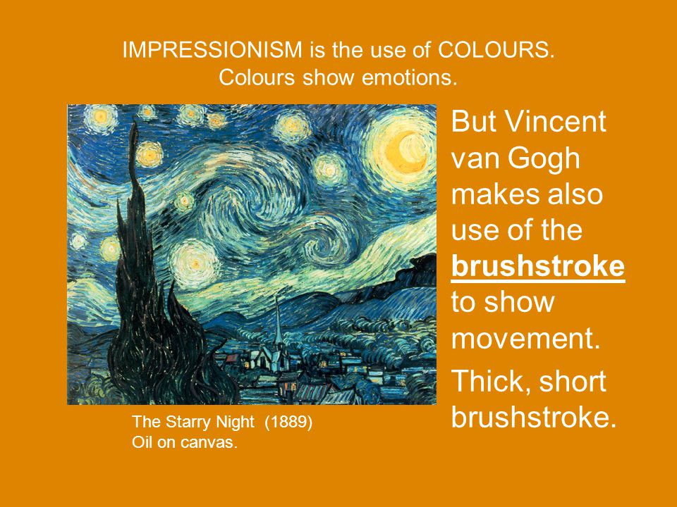 IMPRESSIONISM is the use of COLOURS.Colours show emotions.