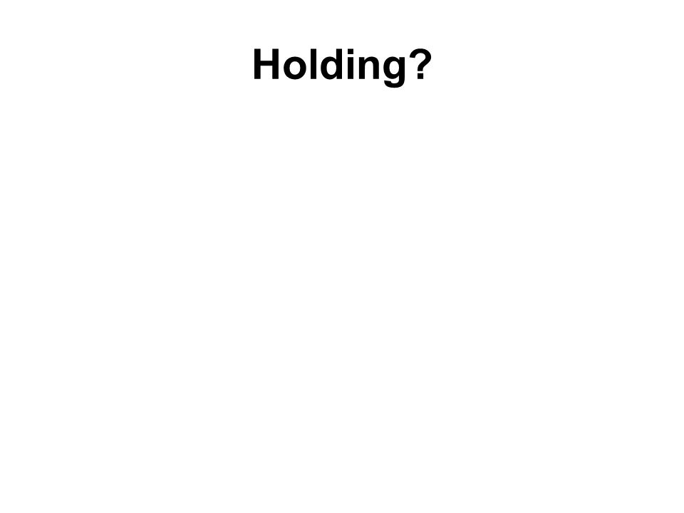 Holding?