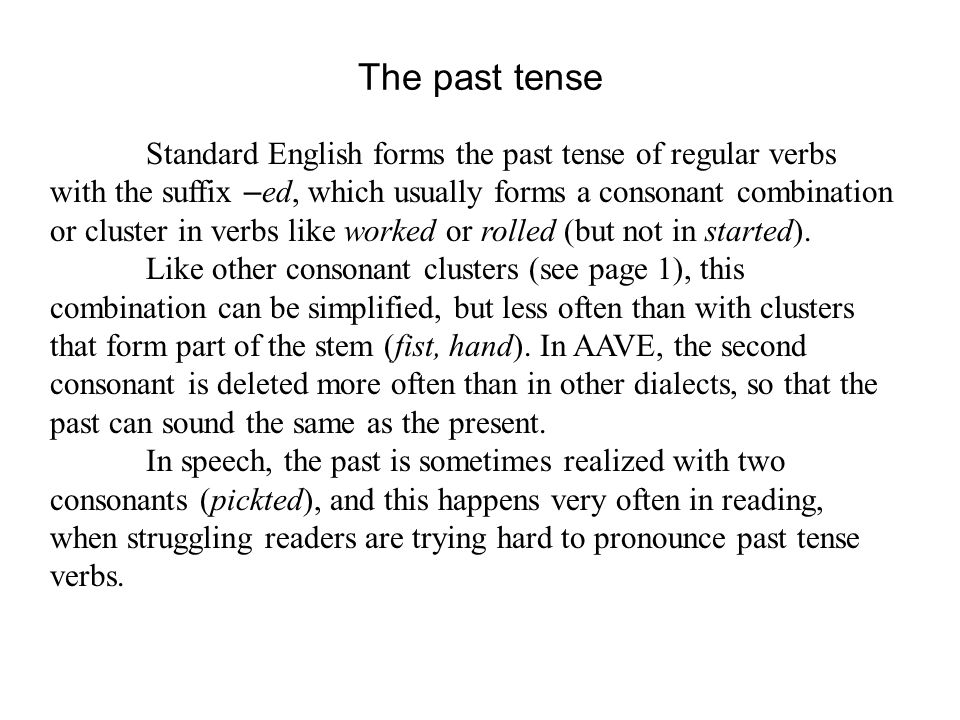 The past tense Standard English forms the past tense of regular verbs with the suffix – ed, which usually forms a consonant combination or cluster in