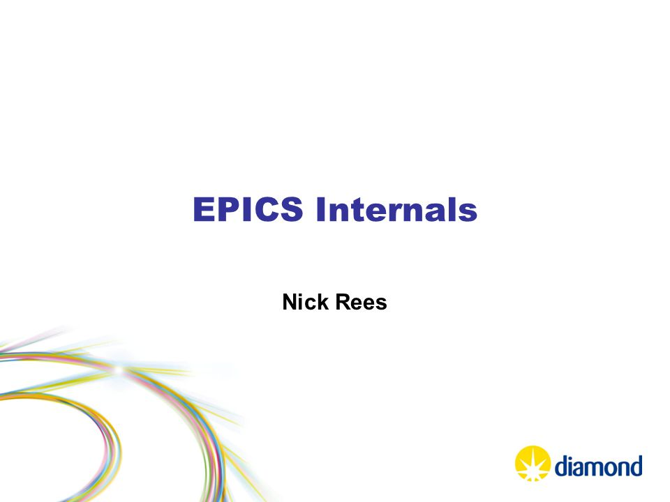 EPICS Internals Nick Rees