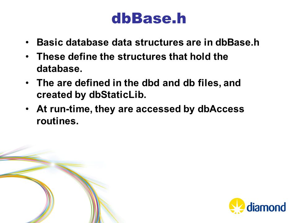 dbBase.h Basic database data structures are in dbBase.h These define the structures that hold the database.