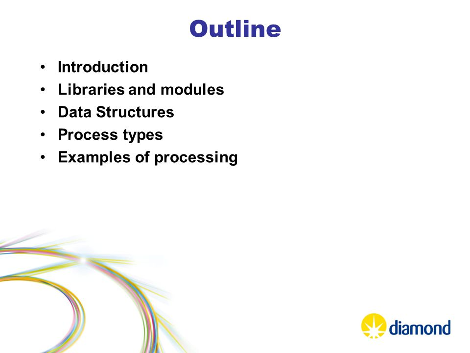Outline Introduction Libraries and modules Data Structures Process types Examples of processing
