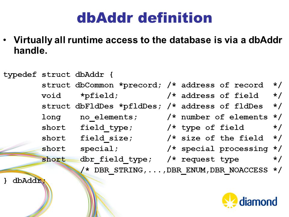 dbAddr definition Virtually all runtime access to the database is via a dbAddr handle.