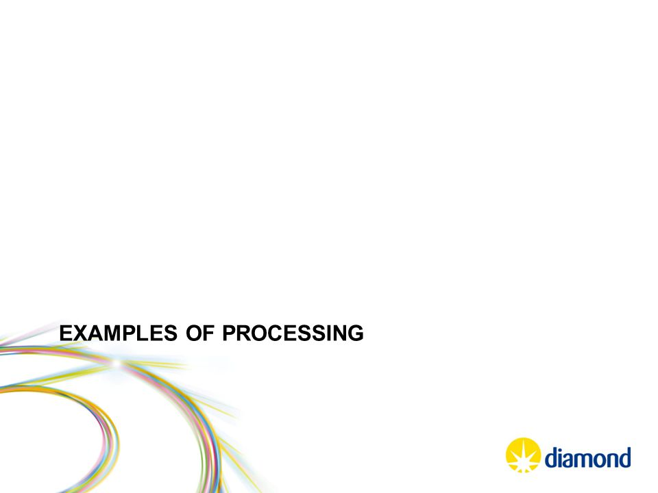 EXAMPLES OF PROCESSING