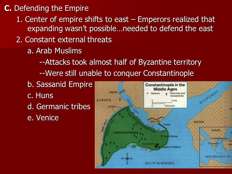 C. Defending the Empire 1. Center of empire shifts to east – Emperors realized that expanding wasn't possible…needed to defend the east 2. Constant ex