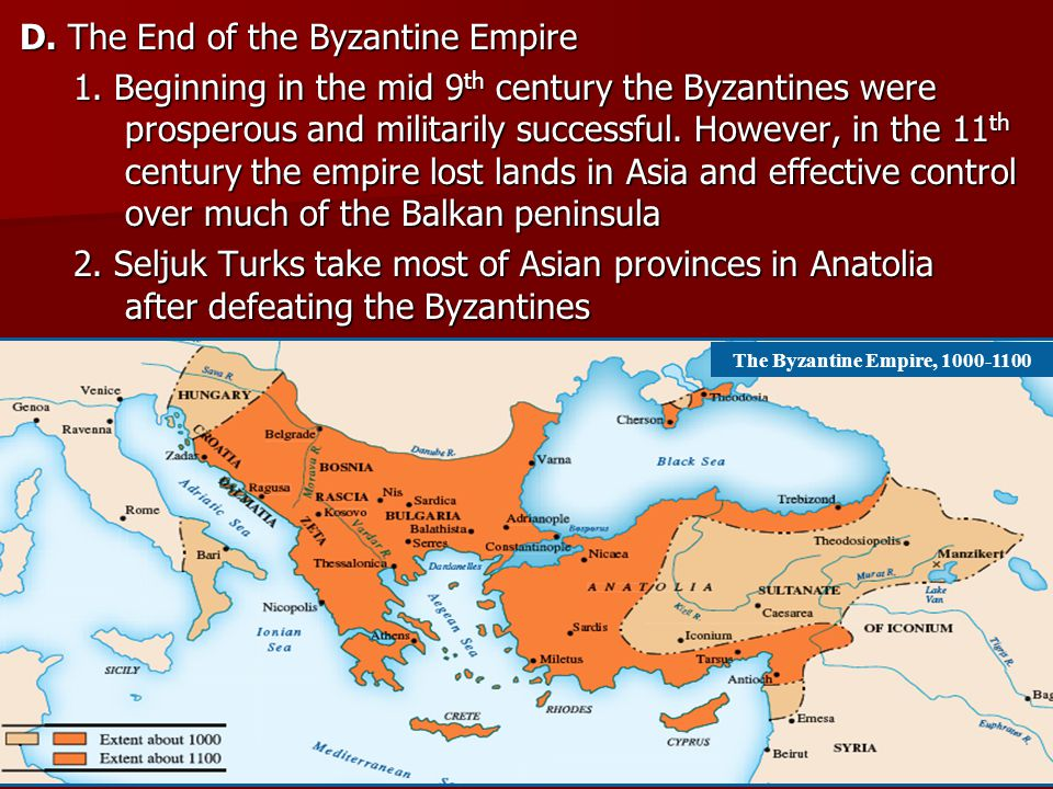 D. The End of the Byzantine Empire 1. Beginning in the mid 9 th century the Byzantines were prosperous and militarily successful. However, in the 11 t