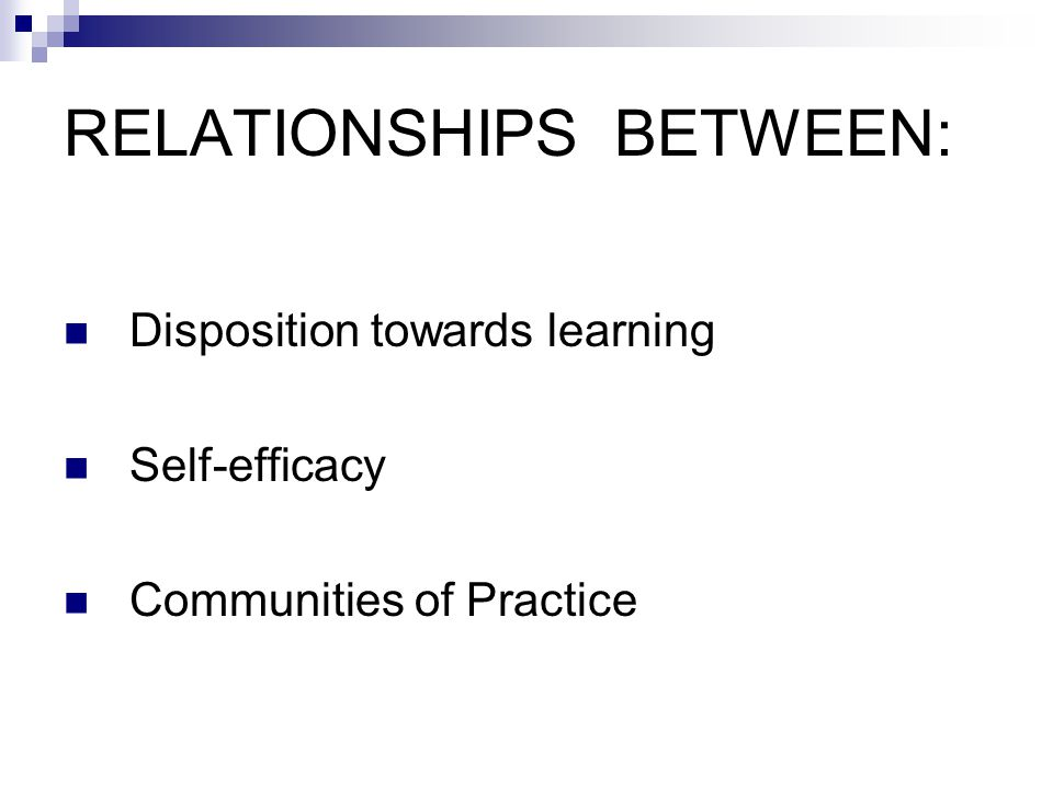 RELATIONSHIPS BETWEEN: Disposition towards learning Self-efficacy Communities of Practice