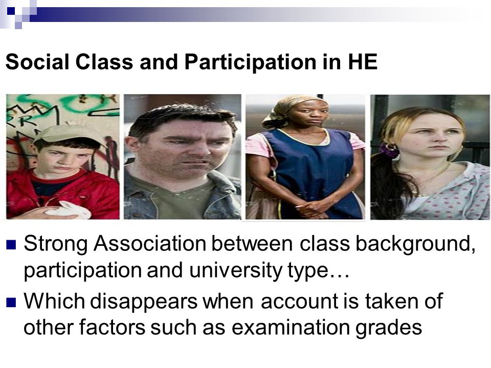 Social Class and Participation in HE The effects of class on participation come earlier So, therefore examine life history of students from similar backgrounds who have taken different routes.