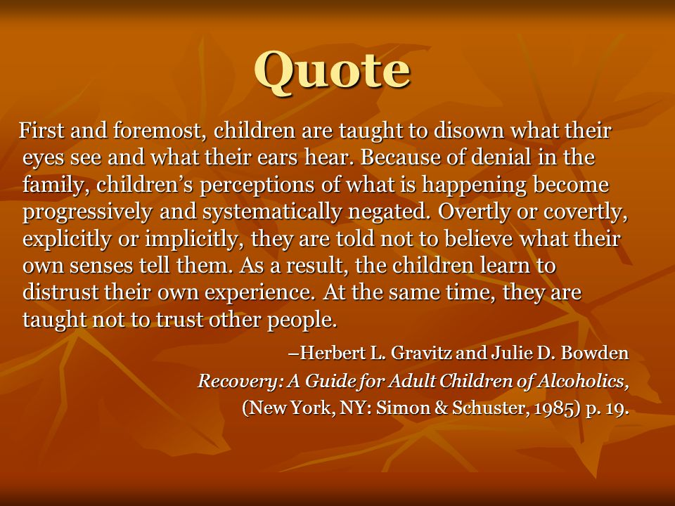 Quote First and foremost, children are taught to disown what their eyes see and what their ears hear.
