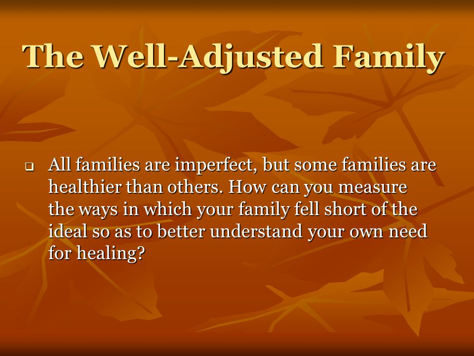 The Well-Adjusted Family  All families are imperfect, but some families are healthier than others.