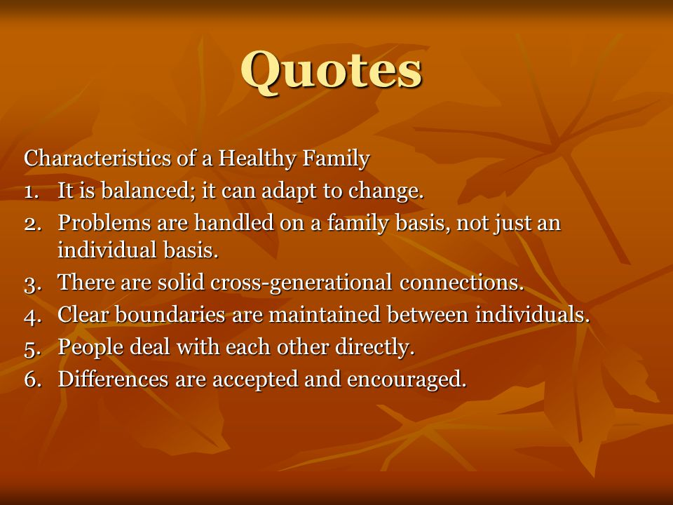 Quotes Characteristics of a Healthy Family 1.It is balanced; it can adapt to change.