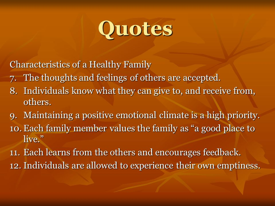 Quotes Characteristics of a Healthy Family 7.The thoughts and feelings of others are accepted.