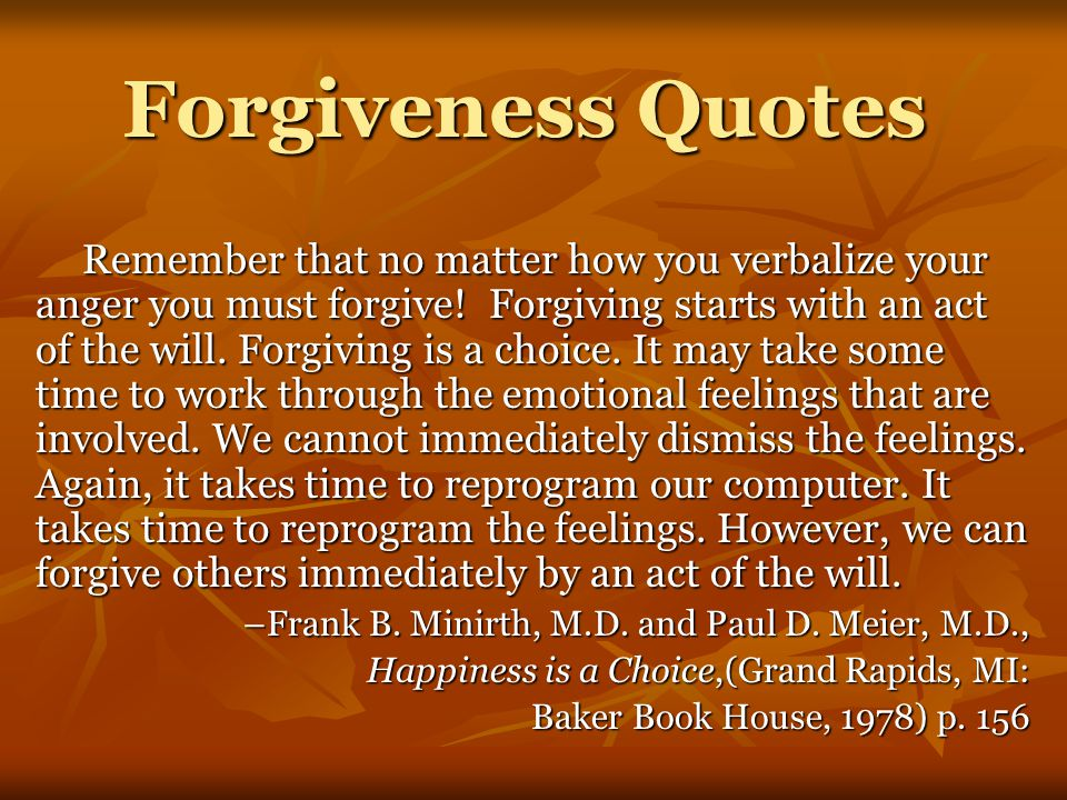 Forgiveness Quotes Remember that no matter how you verbalize your anger you must forgive.