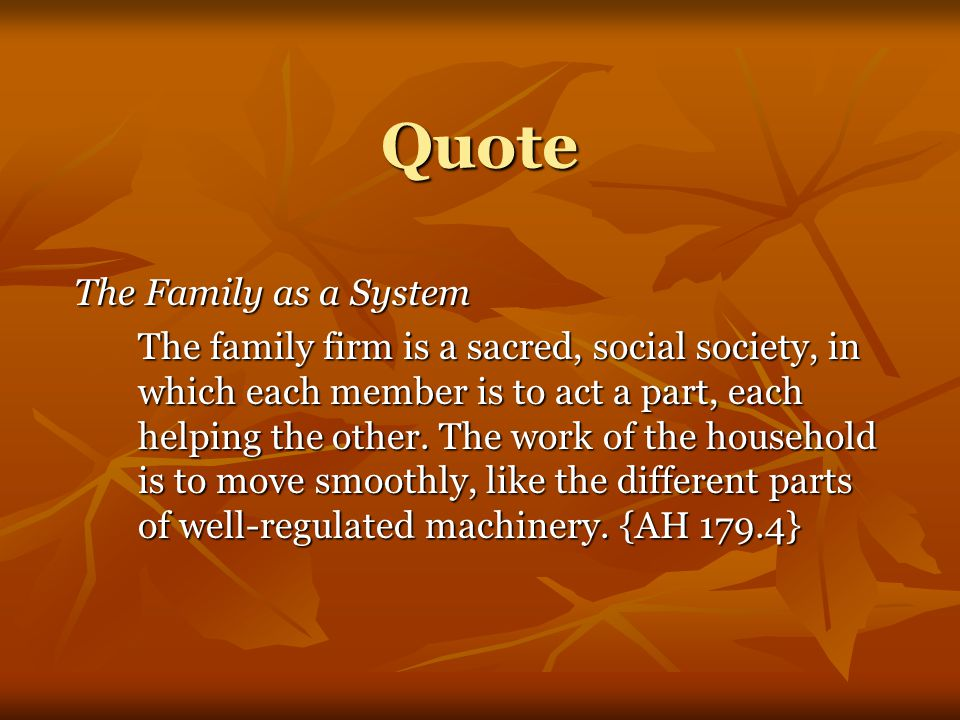 Quote The Family as a System The family firm is a sacred, social society, in which each member is to act a part, each helping the other.