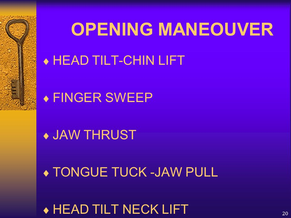 20 OPENING MANEOUVER  HEAD TILT-CHIN LIFT  FINGER SWEEP  JAW THRUST  TONGUE TUCK -JAW PULL  HEAD TILT NECK LIFT