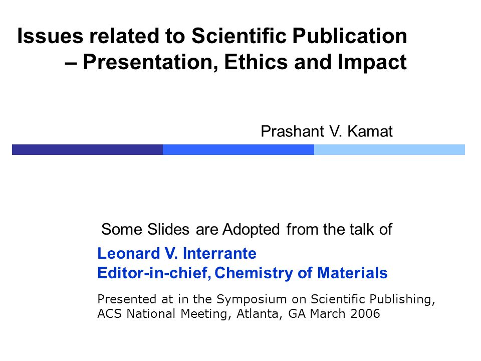 Presented at in the Symposium on Scientific Publishing, ACS National Meeting, Atlanta, GA March 2006 Leonard V. Interrante Editor-in-chief, Chemistry