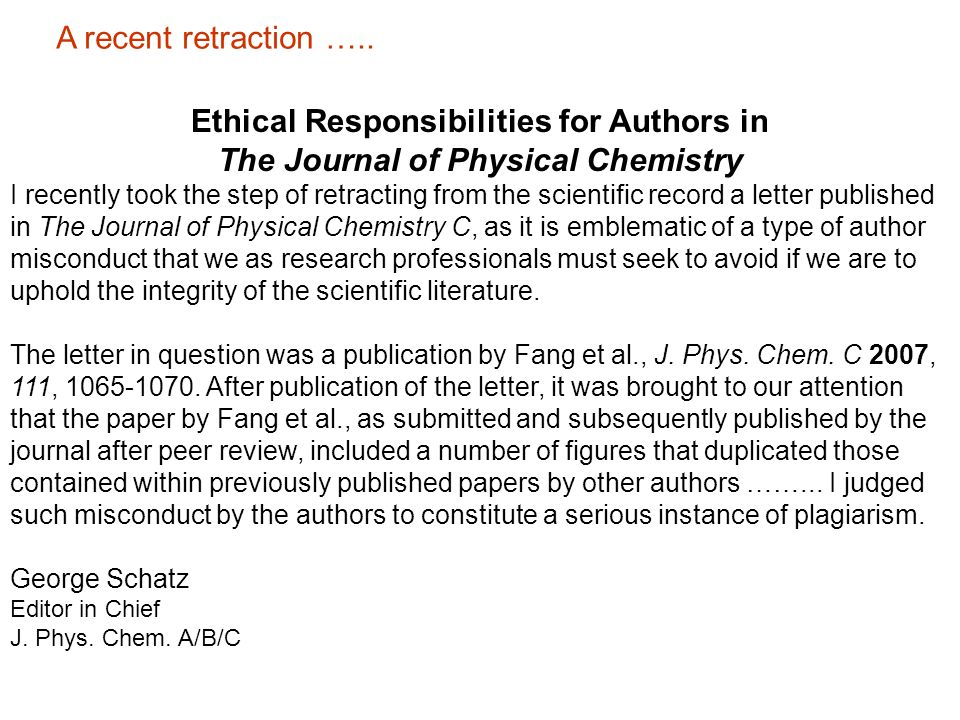 Ethical Responsibilities for Authors in The Journal of Physical Chemistry I recently took the step of retracting from the scientific record a letter p