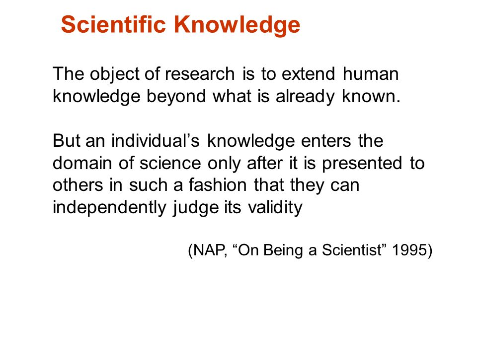 Science is a shared knowledge based on a common understanding of some aspect of the physical or social world Presentations - Social conventions play an important role in establishing the reliability of scientific knowledge Publications in peer reviewed journals - Research results are privileged until they are published Thesis (NAP, On Being a Scientist 1995) Sharing Scientific Knowledge