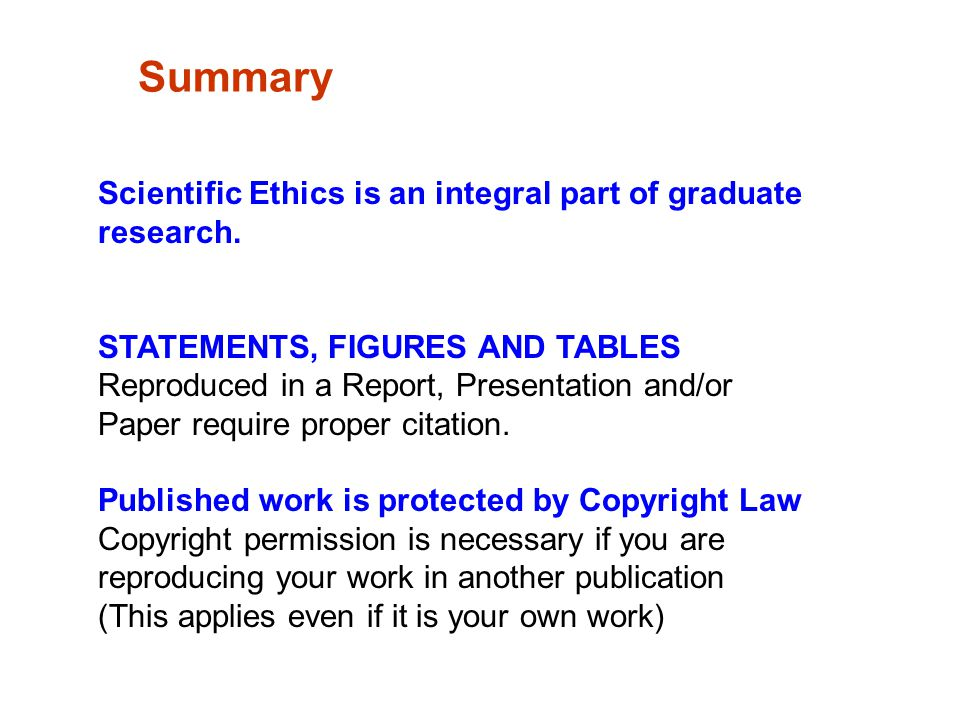 Scientific Ethics is an integral part of graduate research. STATEMENTS, FIGURES AND TABLES Reproduced in a Report, Presentation and/or Paper require p