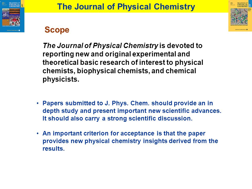 Scope The Journal of Physical Chemistry is devoted to reporting new and original experimental and theoretical basic research of interest to physical c