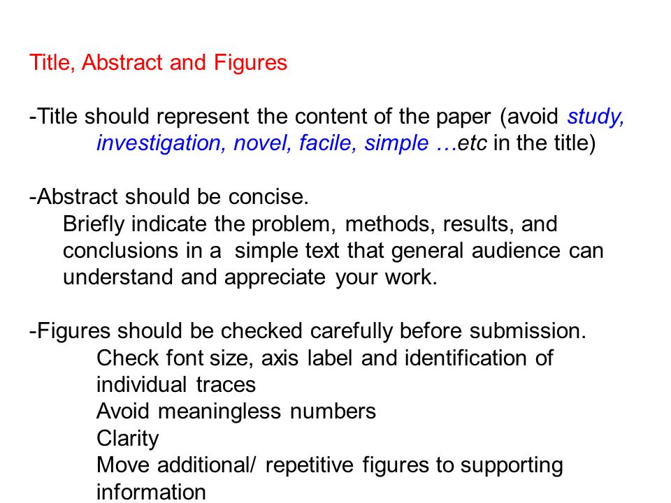 Title, Abstract and Figures -Title should represent the content of the paper (avoid study, investigation, novel, facile, simple …etc in the title) -Ab