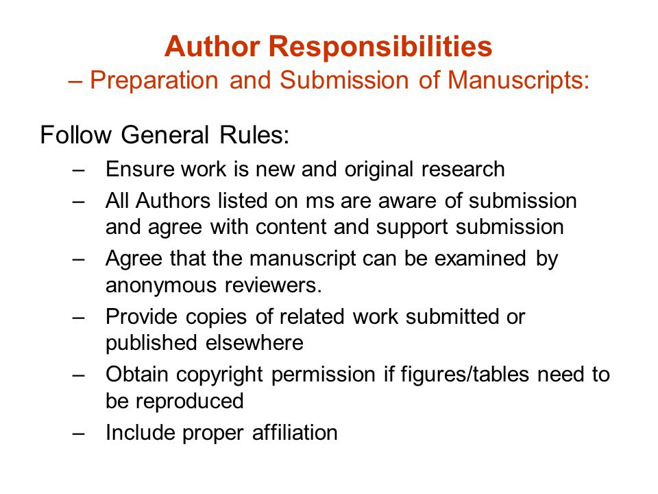 Author Responsibilities – Preparation and Submission of Manuscripts: Follow General Rules: –Ensure work is new and original research –All Authors list
