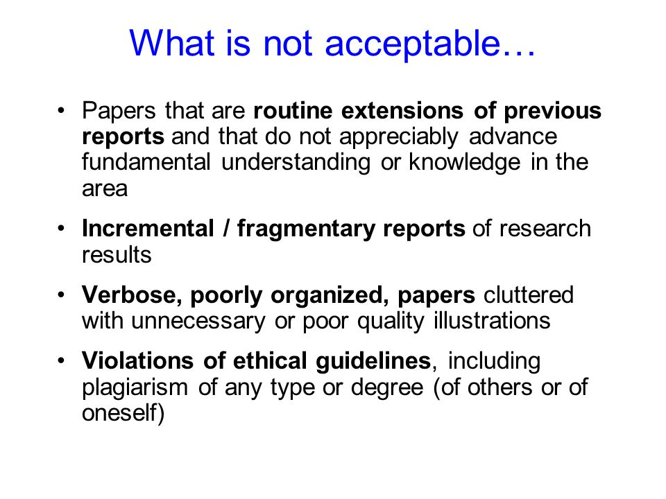 What is not acceptable… Papers that are routine extensions of previous reports and that do not appreciably advance fundamental understanding or knowle