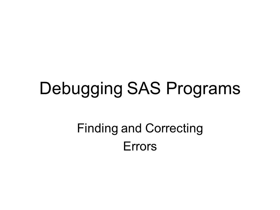 Debugging SAS Programs Finding and Correcting Errors
