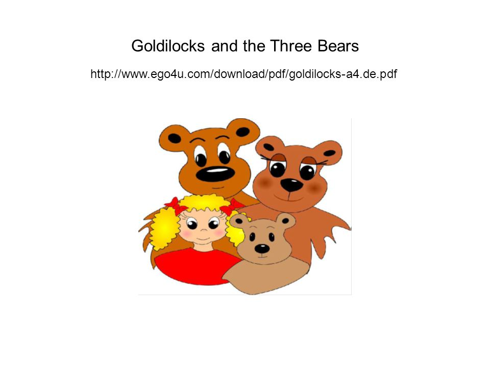 Goldilocks and the Three Bears http://www.ego4u.com/download/pdf/goldilocks-a4.de.pdf