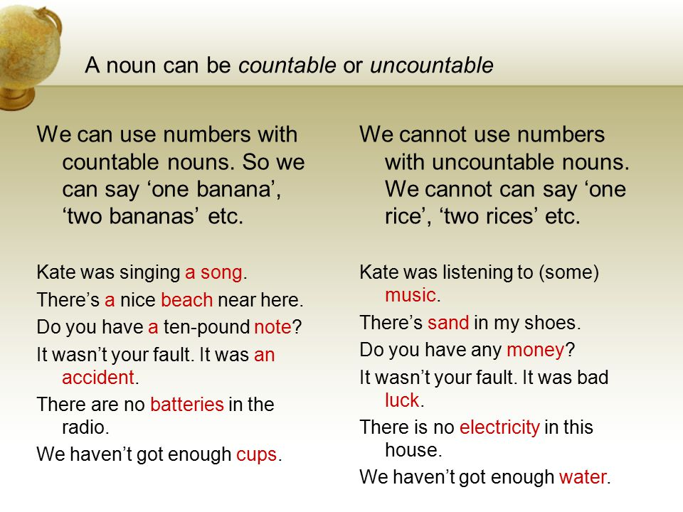 A noun can be countable or uncountable We can use numbers with countable nouns.