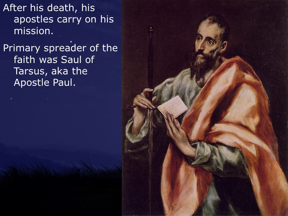 After his death, his apostles carry on his mission.
