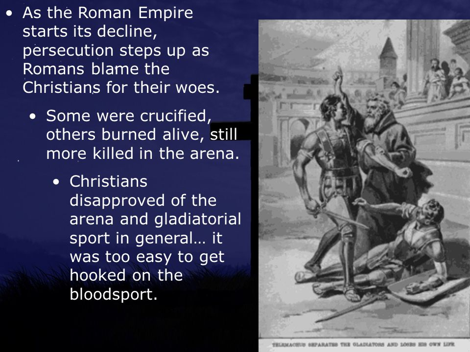 As the Roman Empire starts its decline, persecution steps up as Romans blame the Christians for their woes.