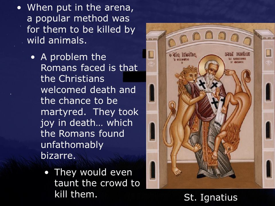 When put in the arena, a popular method was for them to be killed by wild animals.