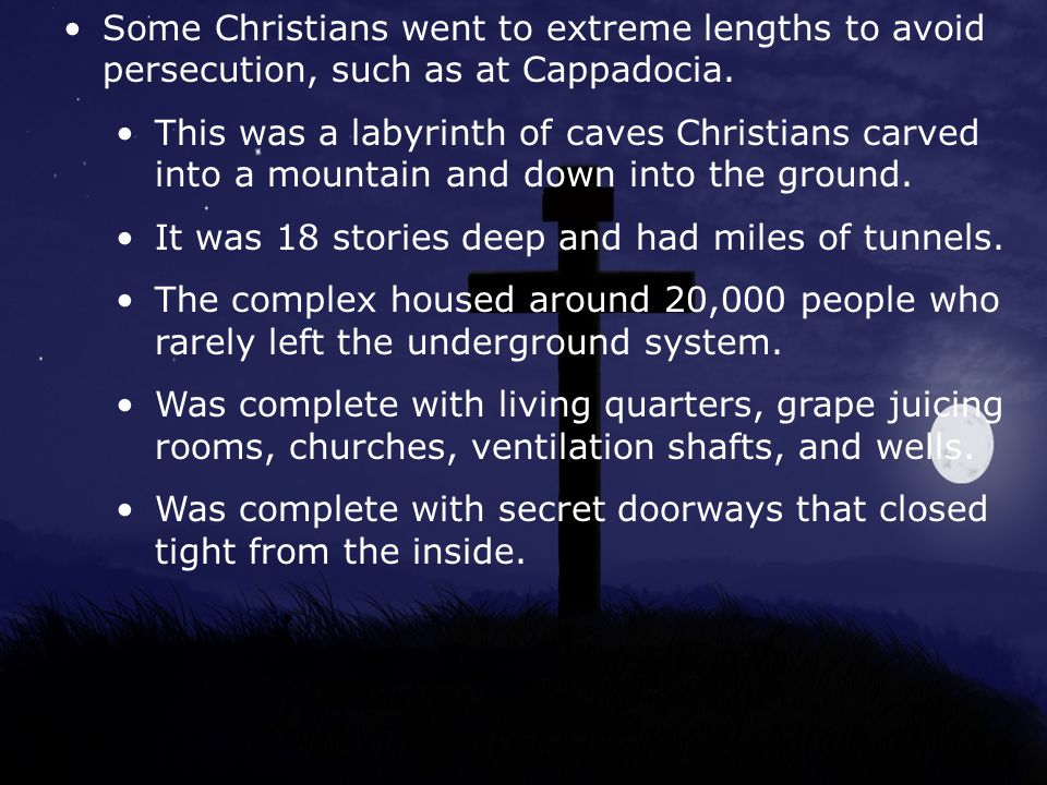 Some Christians went to extreme lengths to avoid persecution, such as at Cappadocia.