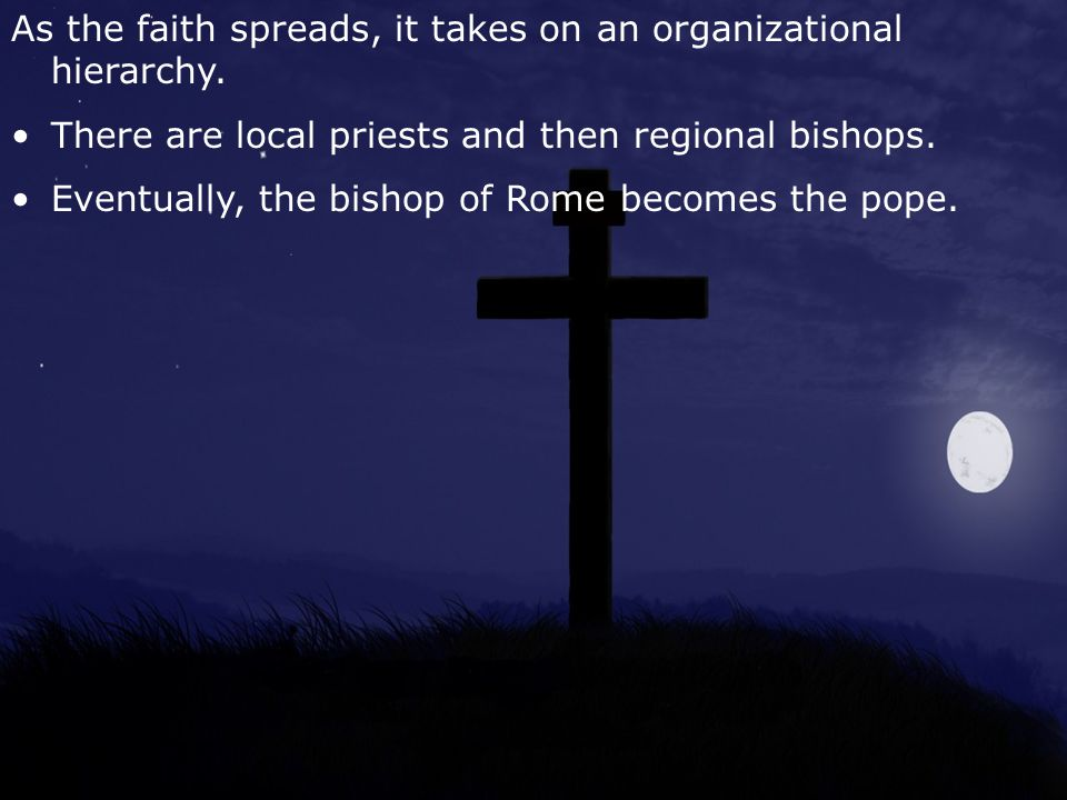 As the faith spreads, it takes on an organizational hierarchy.