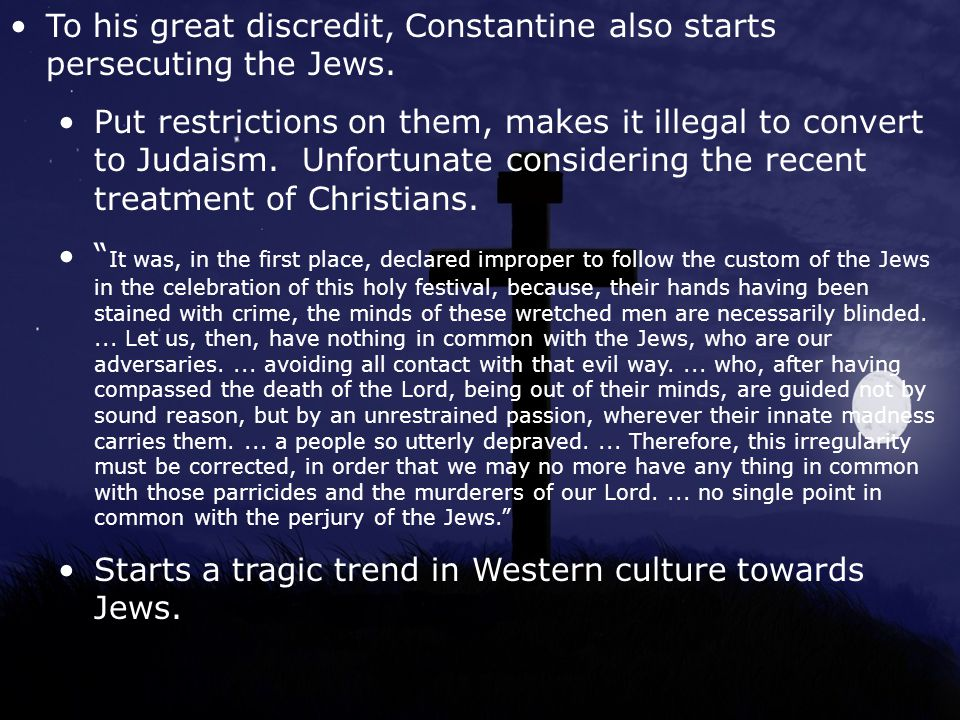 To his great discredit, Constantine also starts persecuting the Jews.