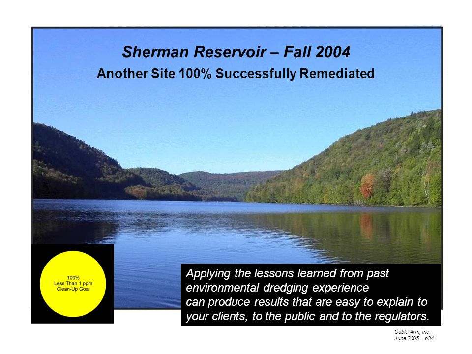 Sherman Reservoir – Fall 2004 Another Site 100% Successfully Remediated Applying the lessons learned from past environmental dredging experience can produce results that are easy to explain to your clients, to the public and to the regulators.