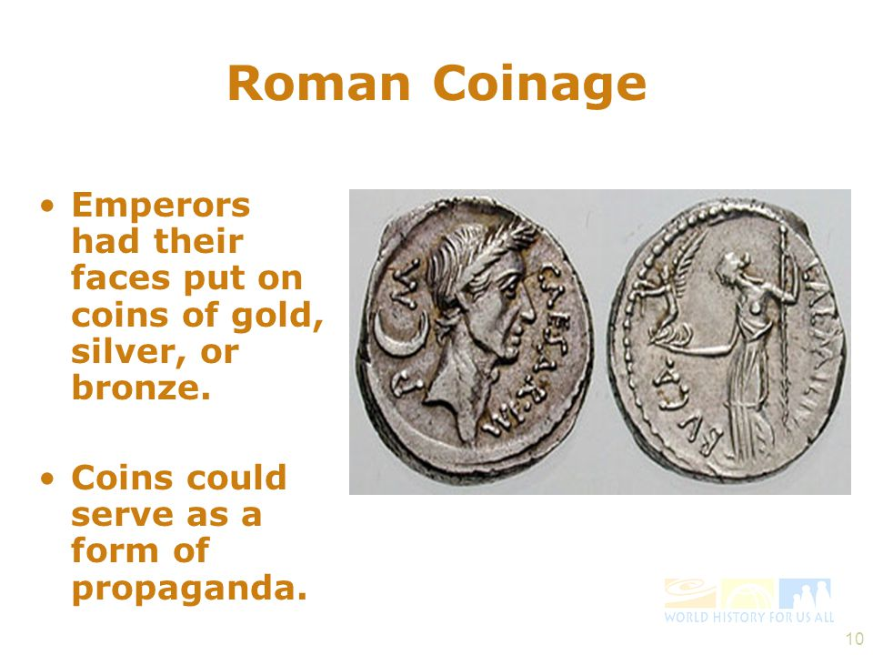 10 Roman Coinage Emperors had their faces put on coins of gold, silver, or bronze.