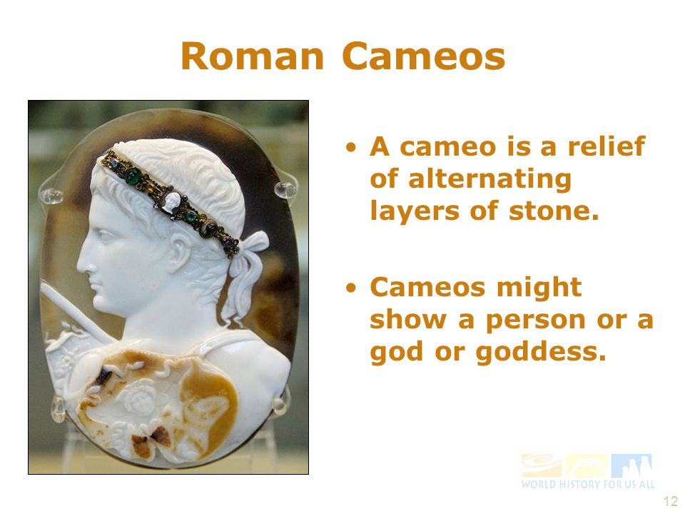 12 Roman Cameos A cameo is a relief of alternating layers of stone.