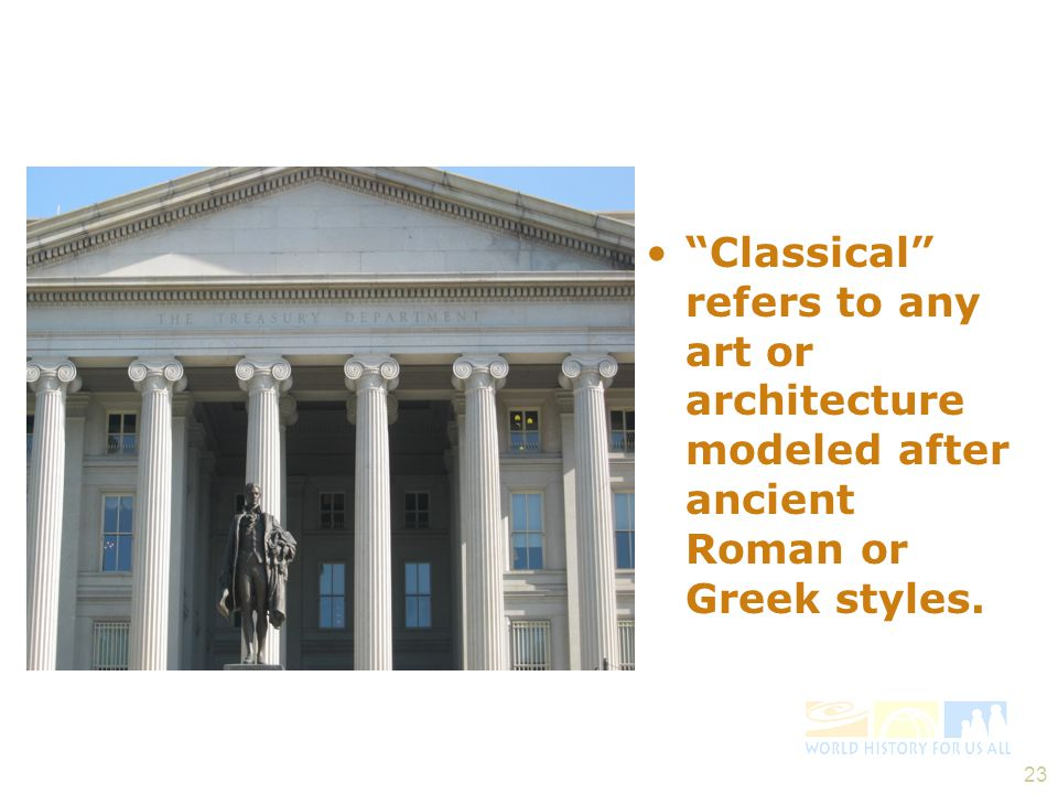 23 Classical refers to any art or architecture modeled after ancient Roman or Greek styles.